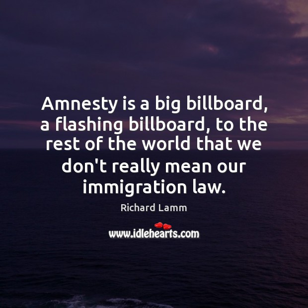 Image, Amnesty is a big billboard, a flashing billboard, to the rest of