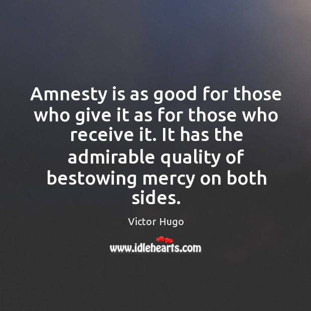 Amnesty is as good for those who give it as for those who receive it. Image