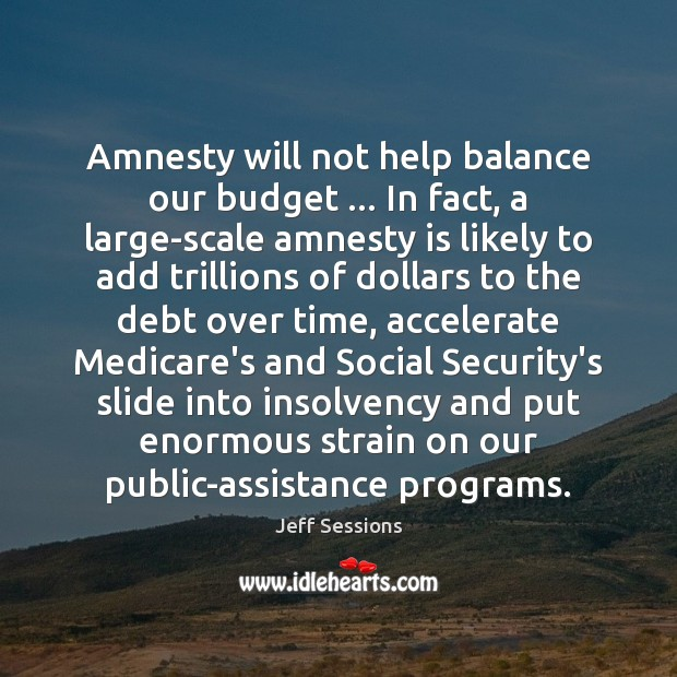 Amnesty will not help balance our budget … In fact, a large-scale amnesty Image