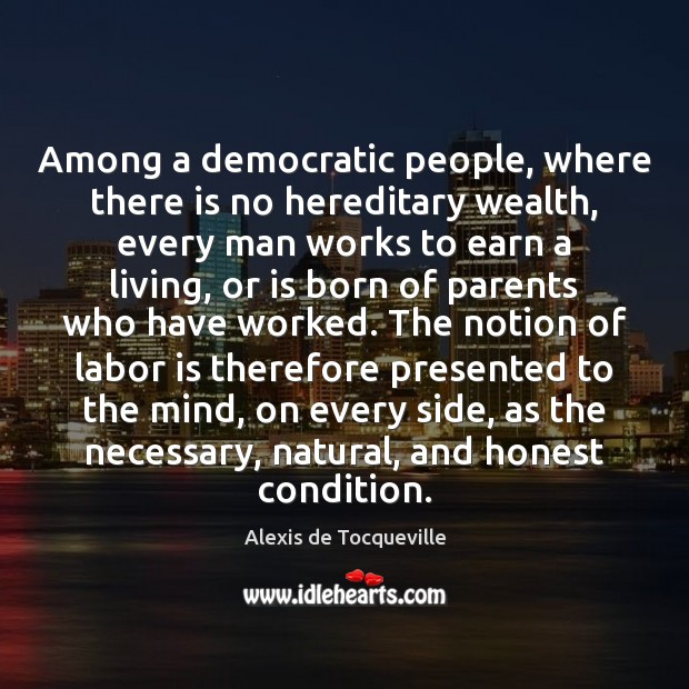 Image, Among a democratic people, where there is no hereditary wealth, every man