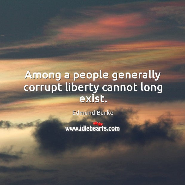 Image, Among a people generally corrupt liberty cannot long exist.