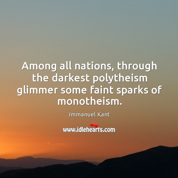 Image, Among all nations, through the darkest polytheism glimmer some faint sparks of monotheism.