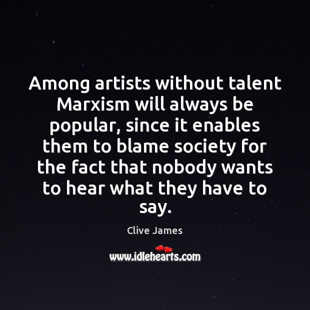 Among artists without talent Marxism will always be popular, since it enables Image