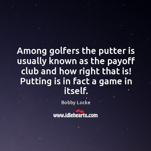 Image, Among golfers the putter is usually known as the payoff club and how right that is! putting is in fact a game in itself.