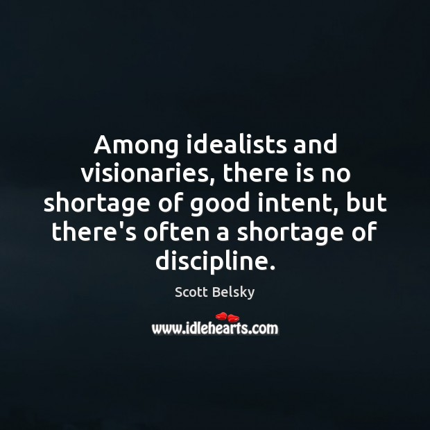 Among idealists and visionaries, there is no shortage of good intent, but Scott Belsky Picture Quote