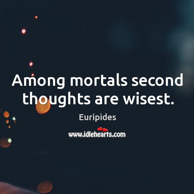 Among mortals second thoughts are wisest. Image