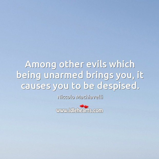 Image, Among other evils which being unarmed brings you, it causes you to be despised.