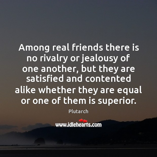 Among real friends there is no rivalry or jealousy of one another Real Friends Quotes Image