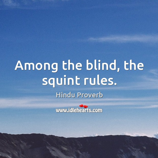 Among the blind, the squint rules. Hindu Proverbs Image