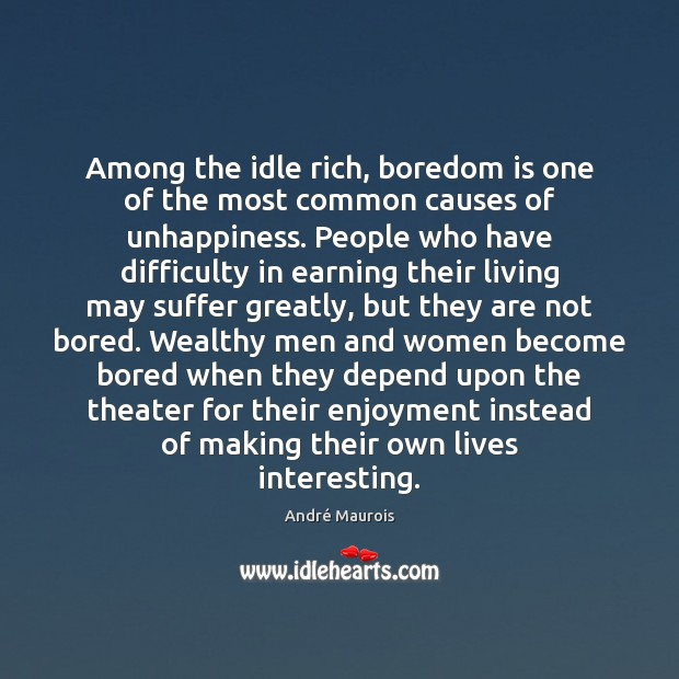 Among the idle rich, boredom is one of the most common causes André Maurois Picture Quote