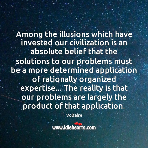 Among the illusions which have invested our civilization is an absolute belief Image