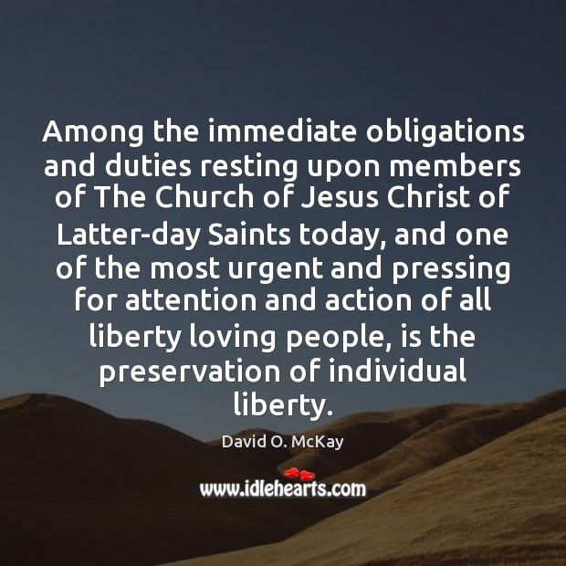 Among the immediate obligations and duties resting upon members of The Church David O. McKay Picture Quote