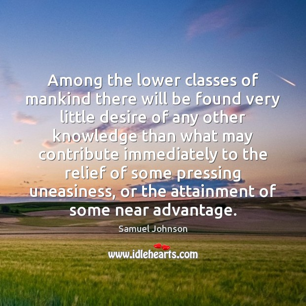 Among the lower classes of mankind there will be found very little Samuel Johnson Picture Quote