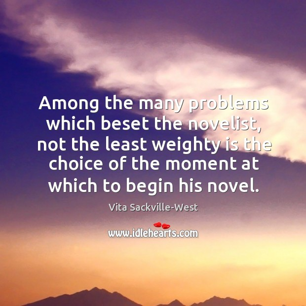 Among the many problems which beset the novelist Vita Sackville-West Picture Quote