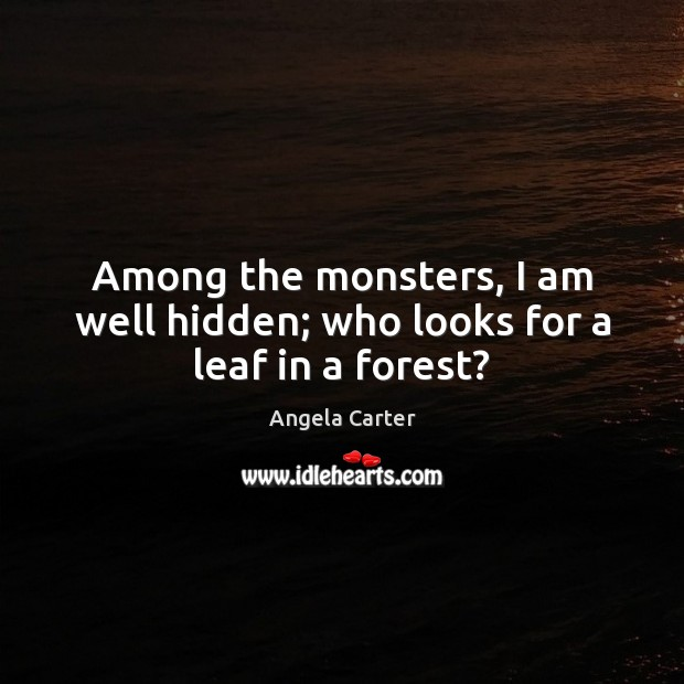 Image, Among the monsters, I am well hidden; who looks for a leaf in a forest?