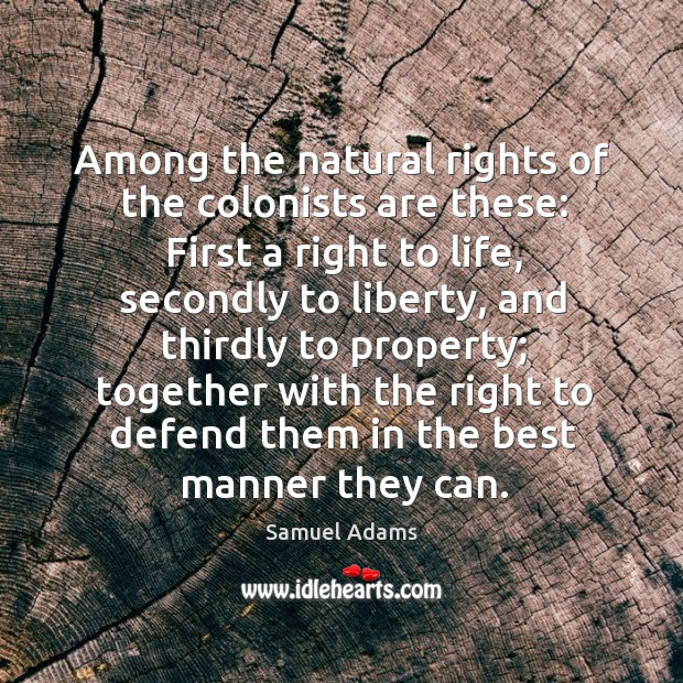Among the natural rights of the colonists are these: Image