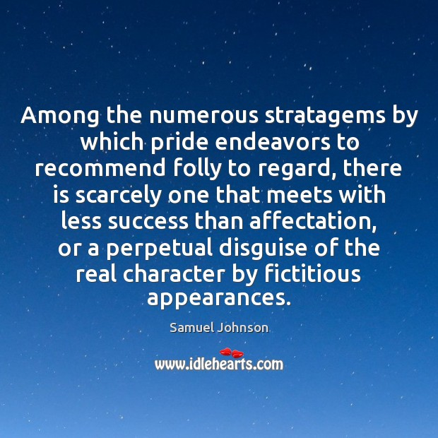 Among the numerous stratagems by which pride endeavors to recommend folly to Samuel Johnson Picture Quote