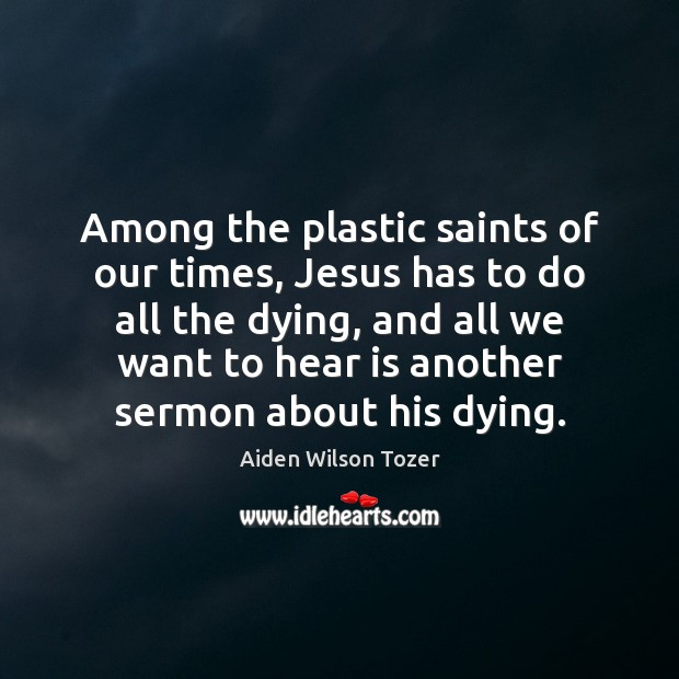 Among the plastic saints of our times, Jesus has to do all Image