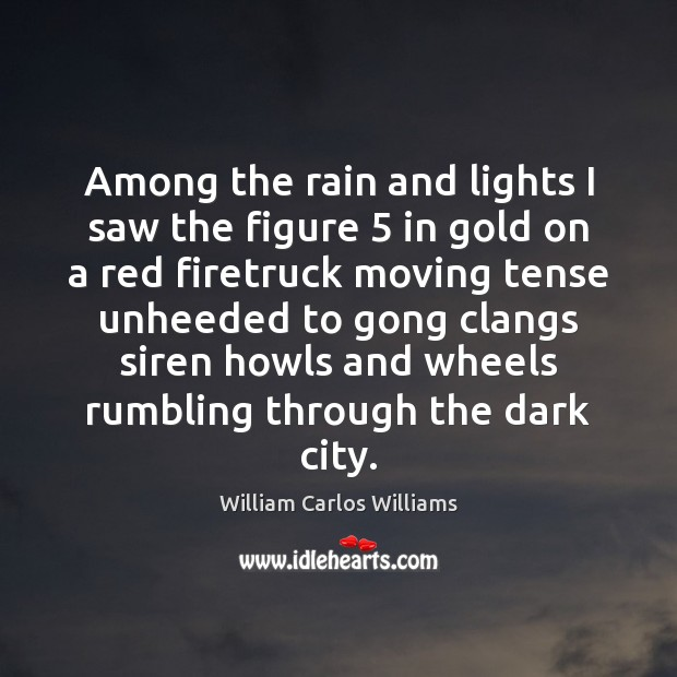 Among the rain and lights I saw the figure 5 in gold on William Carlos Williams Picture Quote