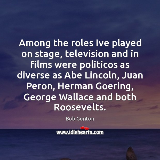 Image, Among the roles Ive played on stage, television and in films were
