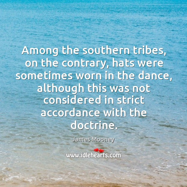 Among the southern tribes, on the contrary, hats were sometimes worn in the dance, although this was not Image
