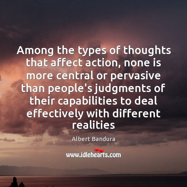 Among the types of thoughts that affect action, none is more central Albert Bandura Picture Quote