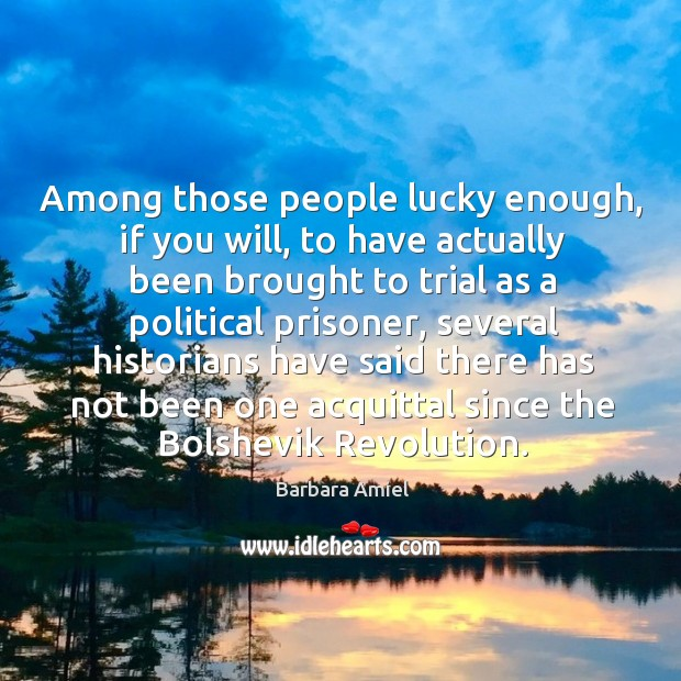 Among those people lucky enough, if you will, to have actually been brought to Barbara Amiel Picture Quote
