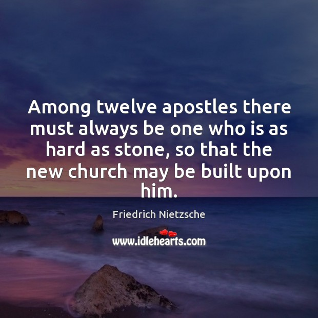 Among twelve apostles there must always be one who is as hard Image