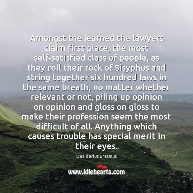 Amongst the learned the lawyers claim first place, the most self-satisfied class Desiderius Erasmus Picture Quote