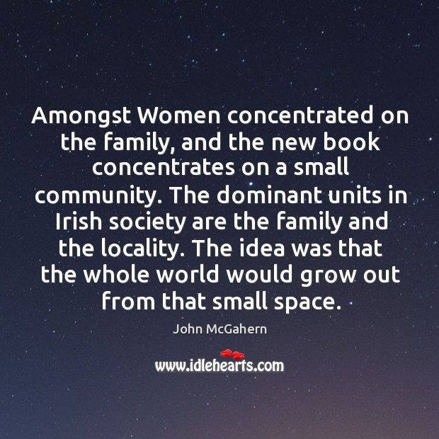 Amongst women concentrated on the family, and the new book concentrates on a small community. Image