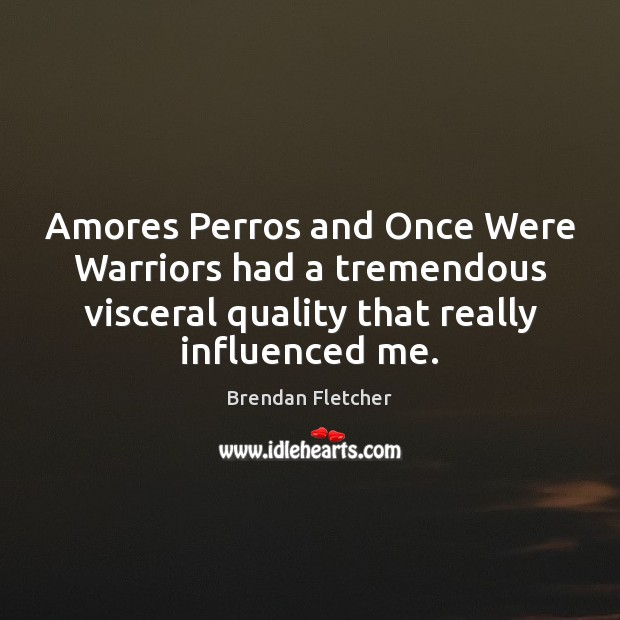Image, Amores Perros and Once Were Warriors had a tremendous visceral quality that
