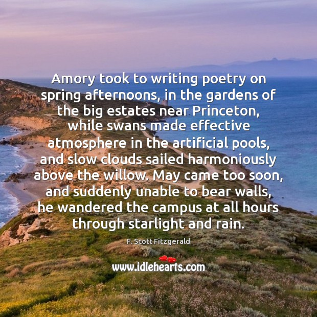 Amory took to writing poetry on spring afternoons, in the gardens of F. Scott Fitzgerald Picture Quote