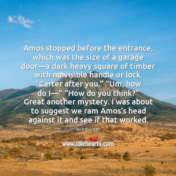 Amos stopped before the entrance, which was the size of a garage Image