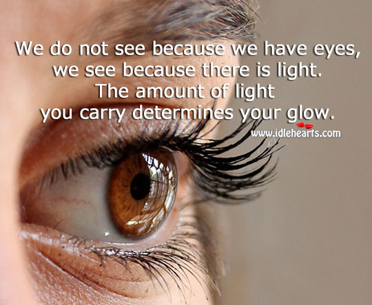 The Amount Of Light You Carry Determines Your Glow.