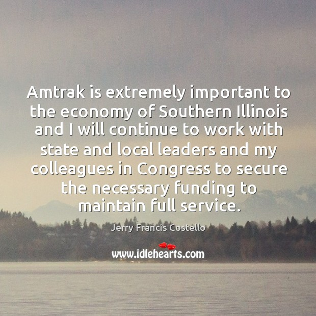 Image, Amtrak is extremely important to the economy of southern illinois and I will continue