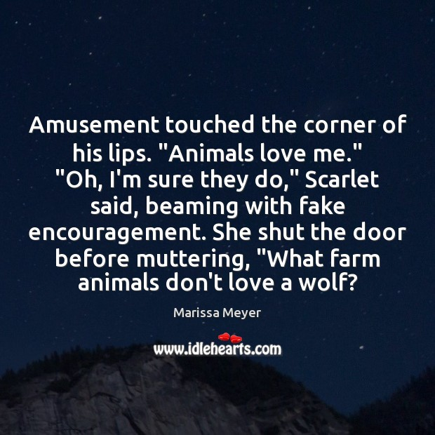 """Amusement touched the corner of his lips. """"Animals love me."""" """"Oh, I'm Farm Quotes Image"""