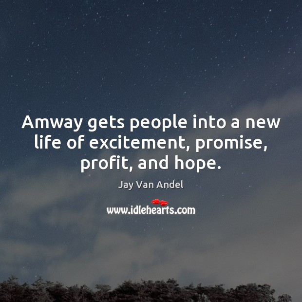 Amway gets people into a new life of excitement, promise, profit, and hope. Image