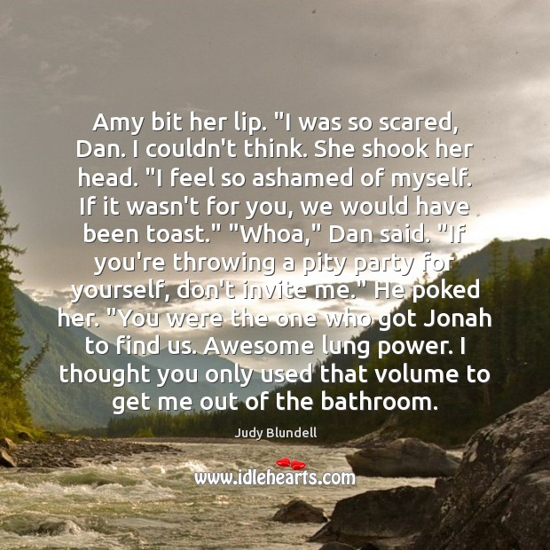 """Amy bit her lip. """"I was so scared, Dan. I couldn't think. Judy Blundell Picture Quote"""