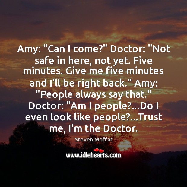 """Amy: """"Can I come?"""" Doctor: """"Not safe in here, not yet. Five Image"""