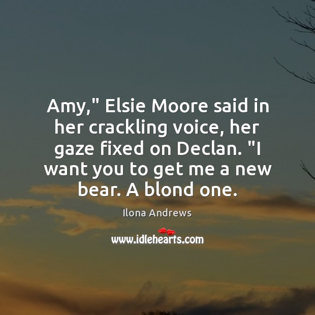 "Image, Amy,"" Elsie Moore said in her crackling voice, her gaze fixed on"