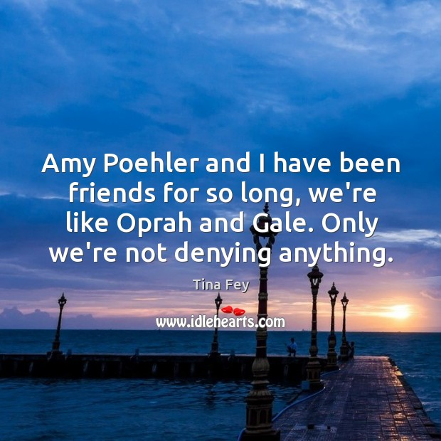 Image about Amy Poehler and I have been friends for so long, we're like
