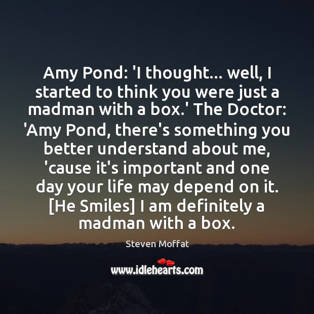 Amy Pond: 'I thought… well, I started to think you were just Steven Moffat Picture Quote