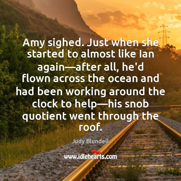 Amy sighed. Just when she started to almost like Ian again—after Judy Blundell Picture Quote