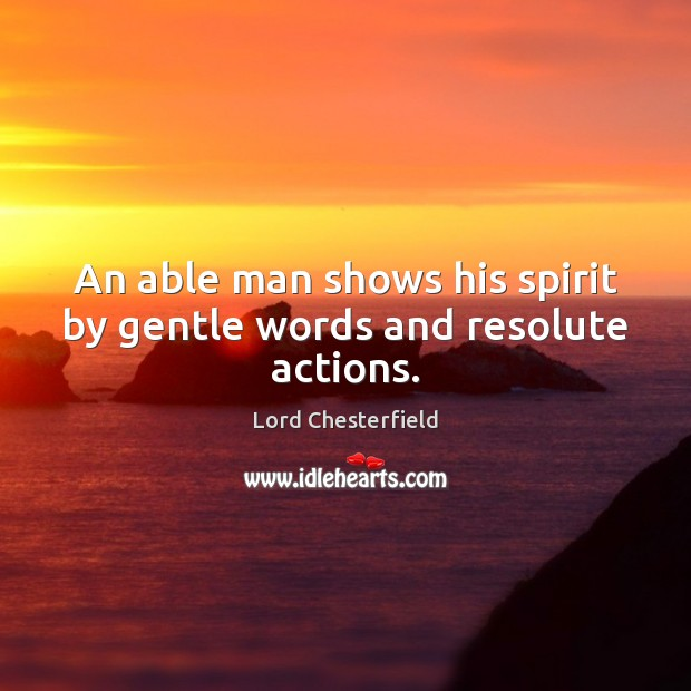 An able man shows his spirit by gentle words and resolute actions. Image