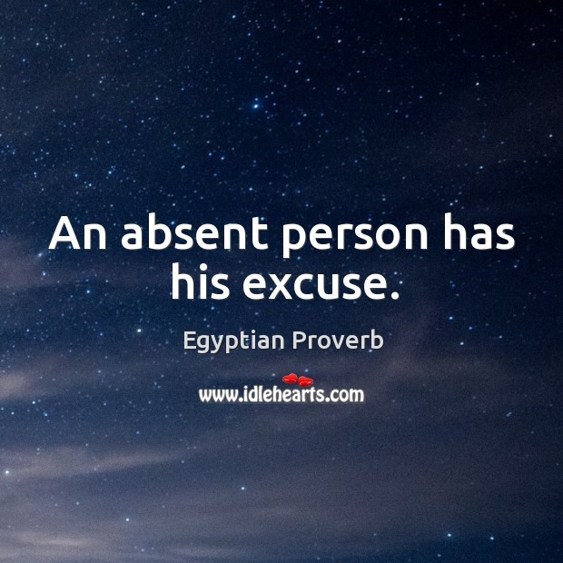 Image, An absent person has his excuse.