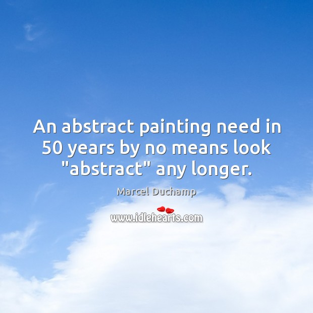 """Image, An abstract painting need in 50 years by no means look """"abstract"""" any longer."""