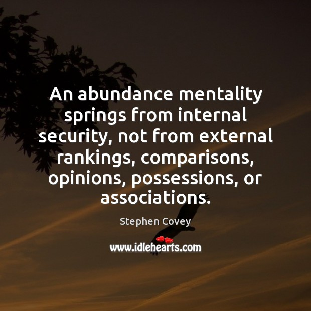 An abundance mentality springs from internal security, not from external rankings, comparisons, Stephen Covey Picture Quote
