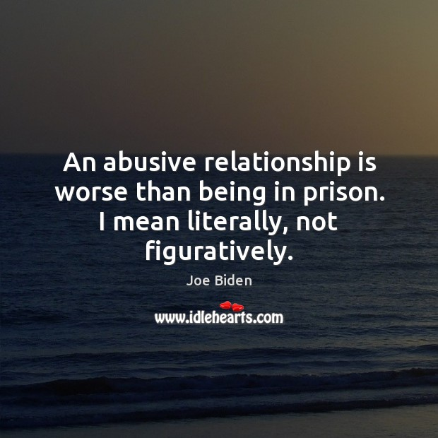 Image, An abusive relationship is worse than being in prison. I mean literally, not figuratively.