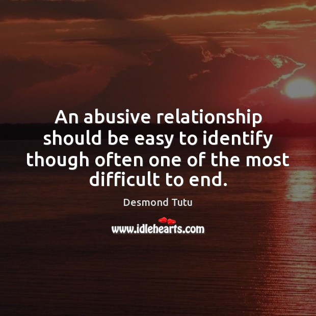 An abusive relationship should be easy to identify though often one of Desmond Tutu Picture Quote