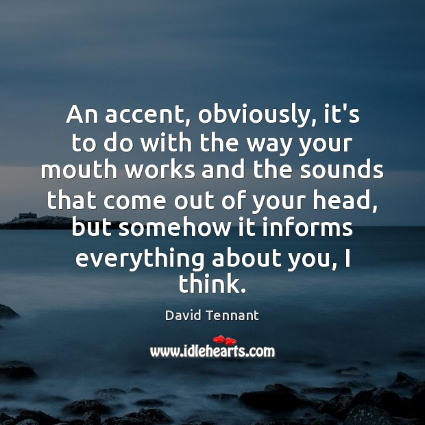 An accent, obviously, it's to do with the way your mouth works Image